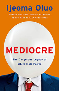 Mediocre: The Dangerous Legacy of White Male Power by Ileoma Oluo