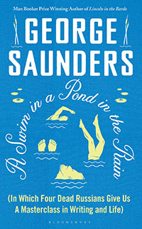 A Swim in a Pond in the Rain (In Which Four Dead Russians Give Us a Masterclass in Writing and Life) by George Saunders